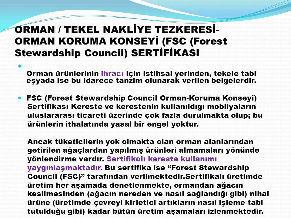 ORMAN / TEKEL NAKLİYE TEZKERESİ- ORMAN KORUMA KONSEYİ (FSC (Forest Stewardship Council) SERTİFİKASI Orman ürünlerinin ihracı için istihsal yerinden, t