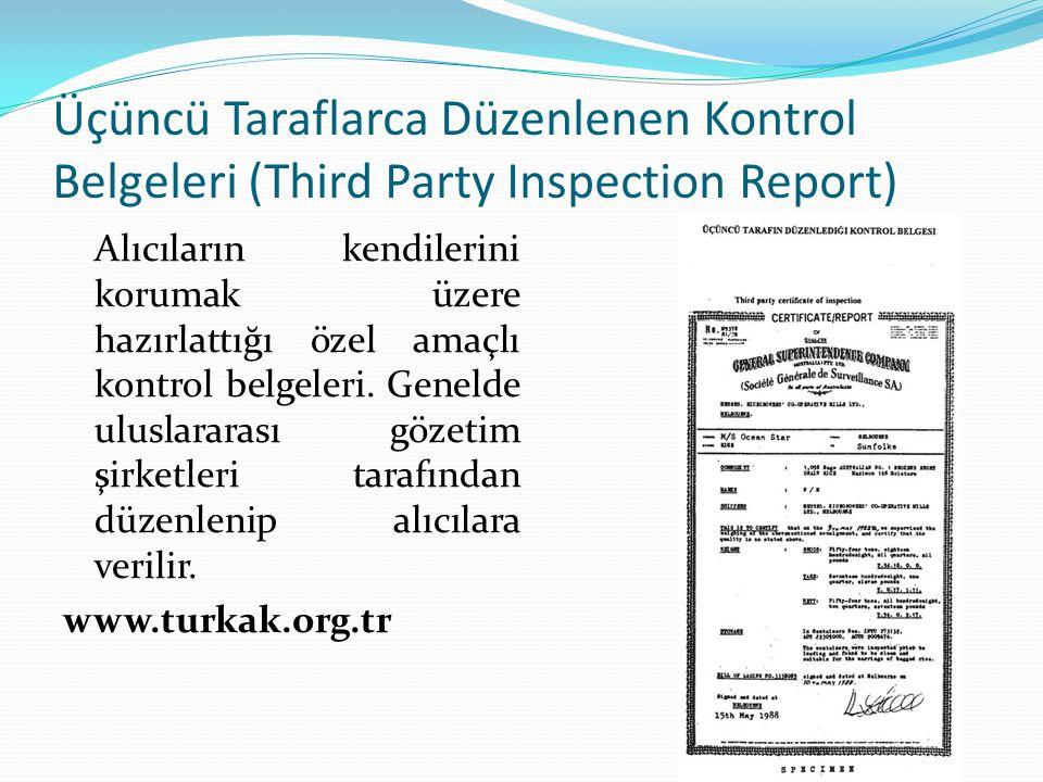 Üçüncü Taraflarca Düzenlenen Kontrol Belgeleri (Third Party Inspection Report) Alıcıların kendilerini korumak üzere hazırlattığı özel amaçlı kontrol b