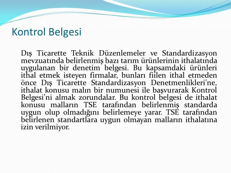 Kontrol Belgesi Dış Ticarette Teknik Düzenlemeler ve Standardizasyon mevzuatında belirlenmiş bazı tarım ürünlerinin ithalatında uygulanan bir denetim