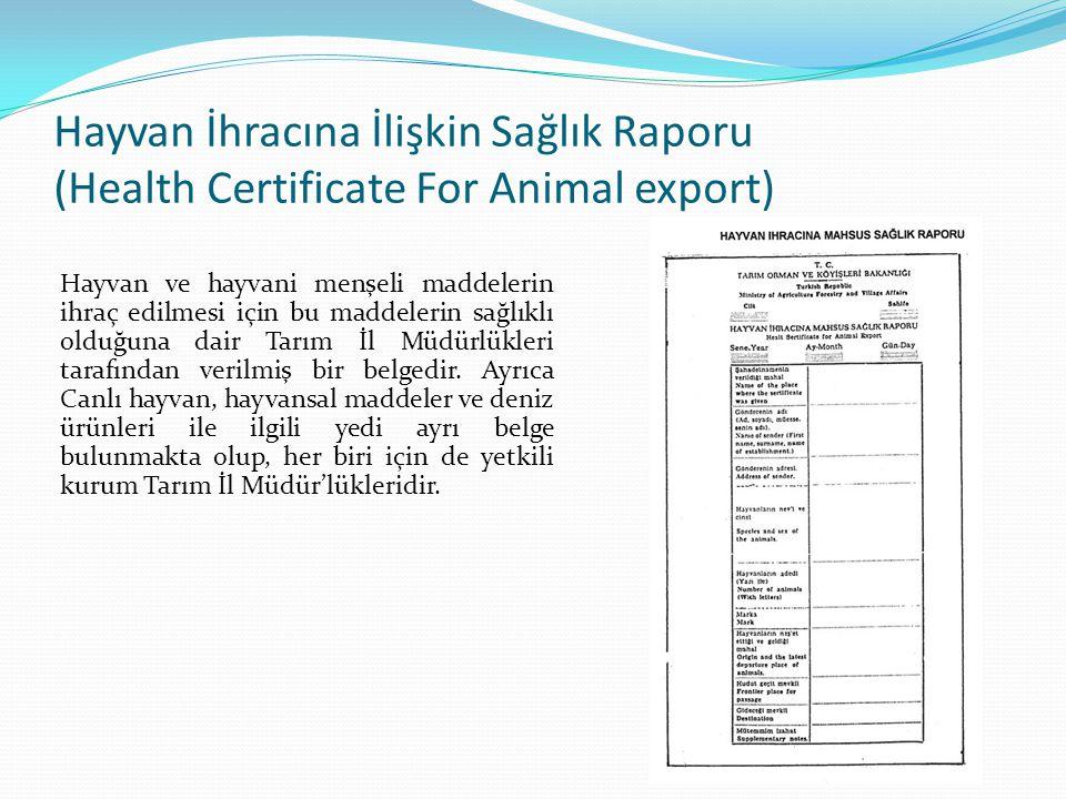 Hayvan İhracına İlişkin Sağlık Raporu (Health Certificate For Animal export) Hayvan ve hayvani menşeli maddelerin ihraç edilmesi için bu maddelerin sa