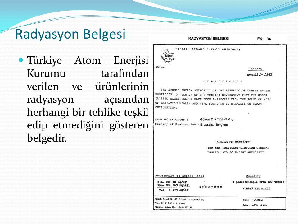 Radyasyon Belgesi Türkiye Atom Enerjisi Kurumu tarafından verilen ve ürünlerinin radyasyon açısından herhangi bir tehlike teşkil edip etmediğini göste