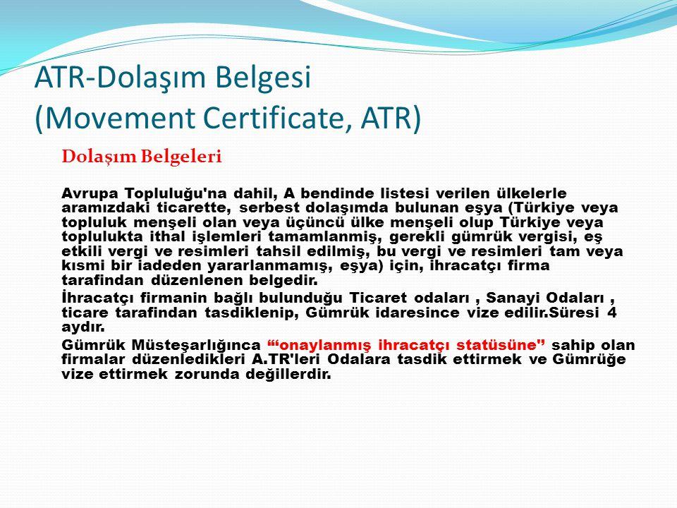 ATR-Dolaşım Belgesi (Movement Certificate, ATR) Dolaşım Belgeleri Avrupa Topluluğu'na dahil, A bendinde listesi verilen ülkelerle aramızdaki ticarette