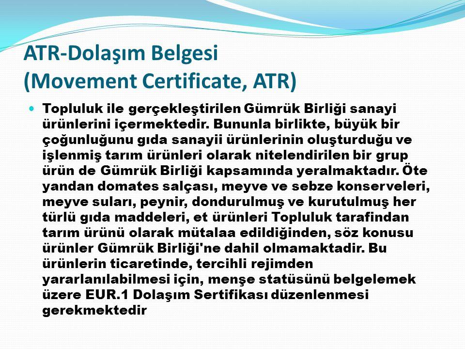 ATR-Dolaşım Belgesi (Movement Certificate, ATR) Topluluk ile gerçekleştirilen Gümrük Birliği sanayi ürünlerini içermektedir. Bununla birlikte, büyük b