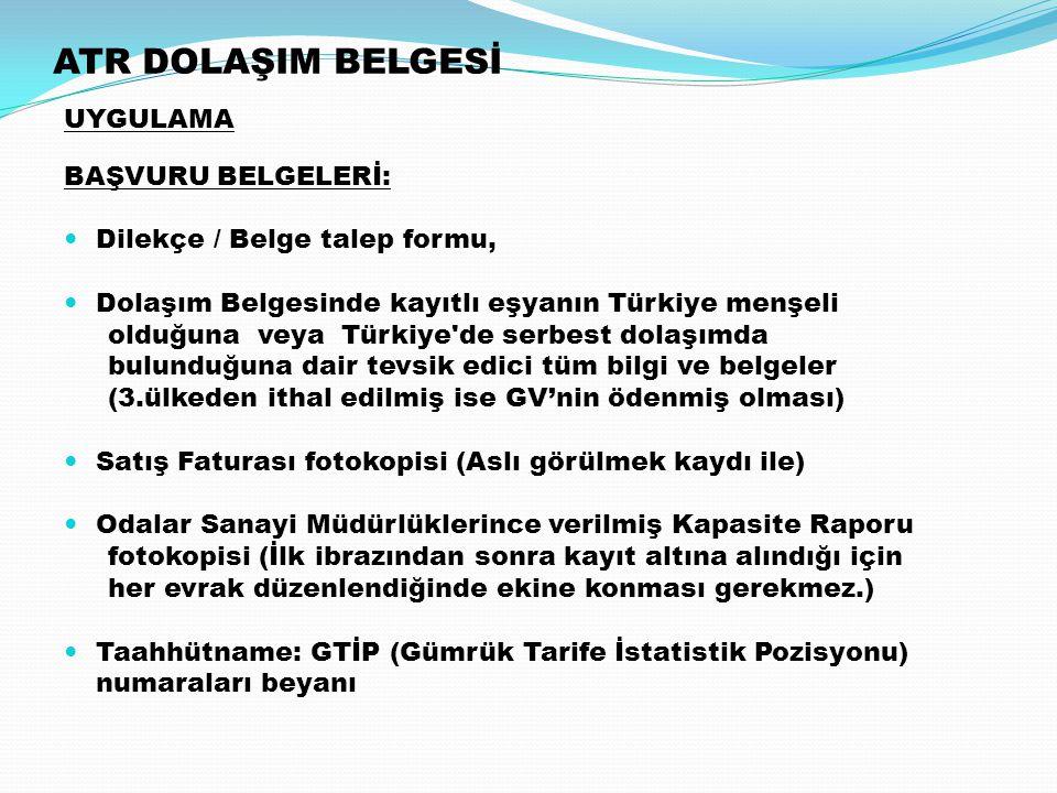ATR DOLAŞIM BELGESİ UYGULAMA BAŞVURU BELGELERİ: Dilekçe / Belge talep formu, Dolaşım Belgesinde kayıtlı eşyanın Türkiye menşeli olduğuna veya Türkiye'