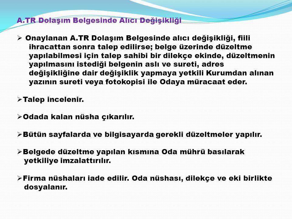A.TR Dolaşım Belgesinde Alıcı Değişikliği  Onaylanan A.TR Dolaşım Belgesinde alıcı değişikliği, fiili ihracattan sonra talep edilirse; belge üzerinde