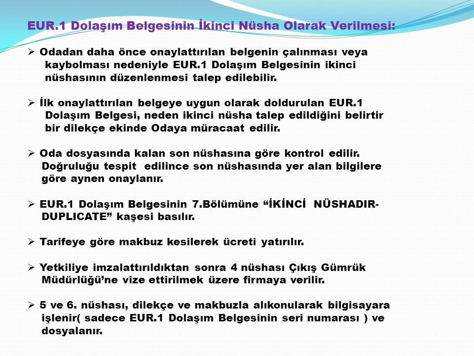 EUR.1 Dolaşım Belgesinin İkinci Nüsha Olarak Verilmesi:  Odadan daha önce onaylattırılan belgenin çalınması veya kaybolması nedeniyle EUR.1 Dolaşım B