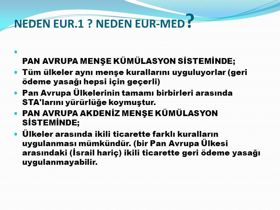 PAN AVRUPA MENŞE KÜMÜLASYON SİSTEMİNDE; Tüm ülkeler aynı menşe kurallarını uyguluyorlar (geri ödeme yasağı hepsi için geçerli) Pan Avrupa Ülkelerinin