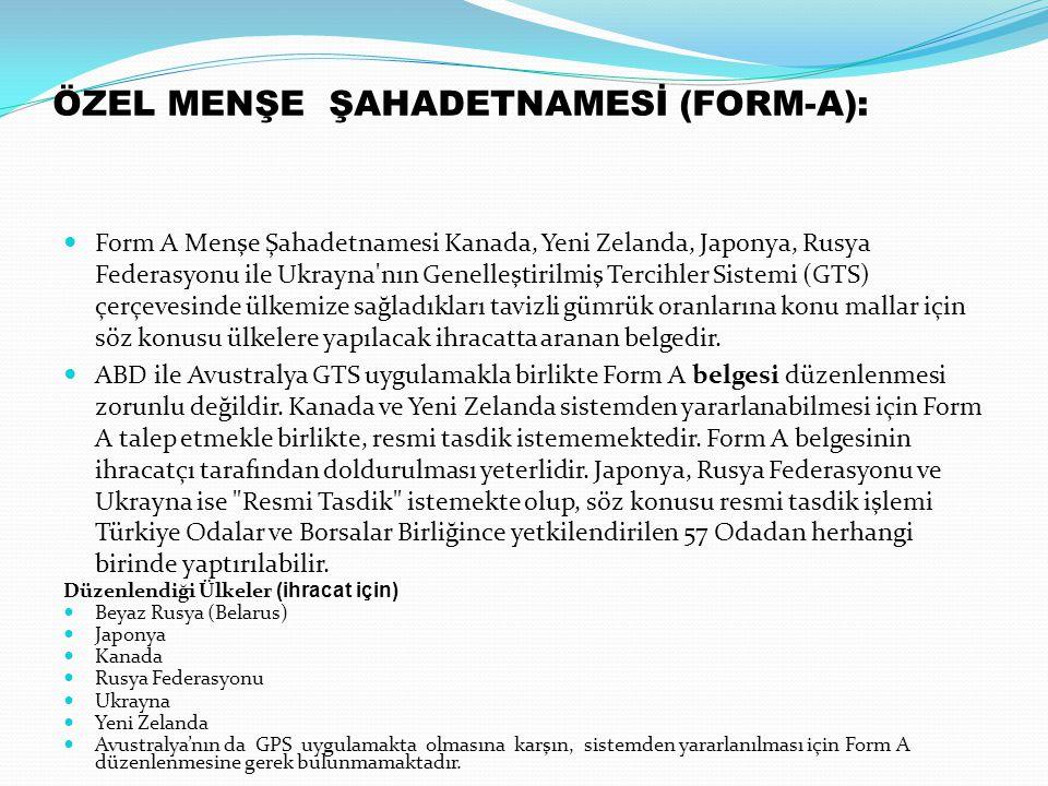 ÖZEL MENŞE ŞAHADETNAMESİ (FORM-A): Form A Menşe Şahadetnamesi Kanada, Yeni Zelanda, Japonya, Rusya Federasyonu ile Ukrayna'nın Genelleştirilmiş Tercih