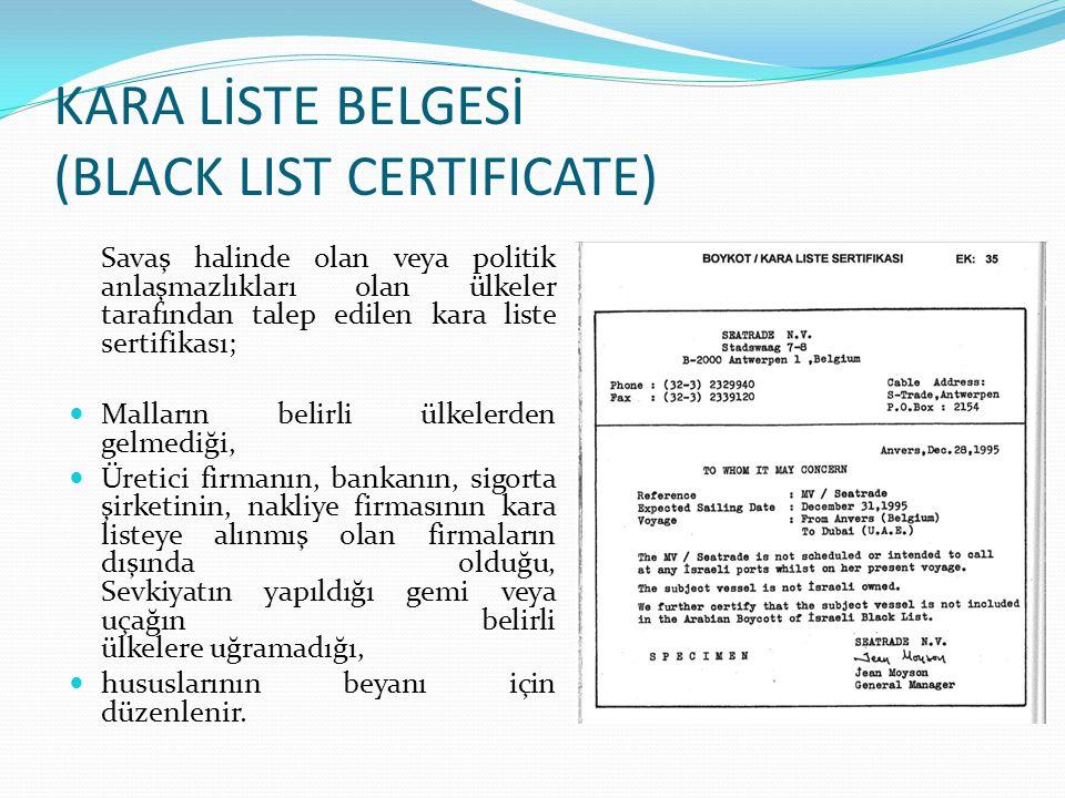 KARA LİSTE BELGESİ (BLACK LIST CERTIFICATE) Savaş halinde olan veya politik anlaşmazlıkları olan ülkeler tarafından talep edilen kara liste sertifikas
