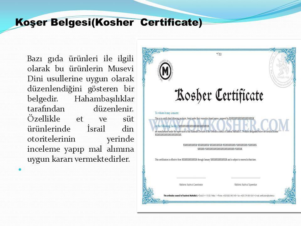 Koşer Belgesi(Kosher Certificate) Bazı gıda ürünleri ile ilgili olarak bu ürünlerin Musevi Dini usullerine uygun olarak düzenlendiğini gösteren bir be