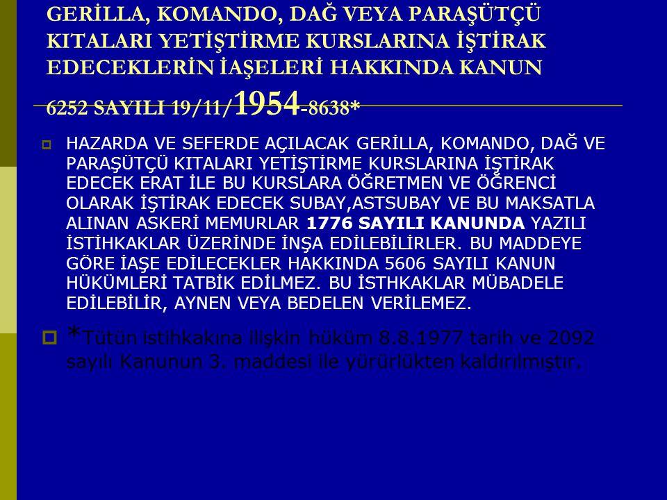 GERİLLA, KOMANDO, DAĞ VEYA PARAŞÜTÇÜ KITALARI YETİŞTİRME KURSLARINA İŞTİRAK EDECEKLERİN İAŞELERİ HAKKINDA KANUN 6252 SAYILI 19/11/ 1954 -8638*  HAZAR