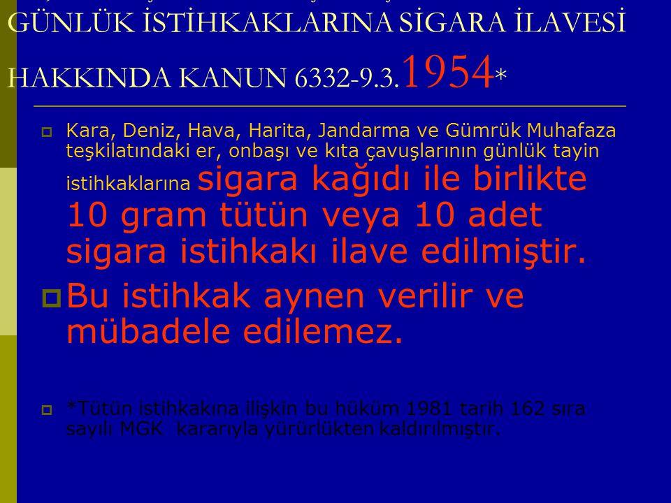 ER, ONBAŞI VE KITA ÇAVUŞLARININ GÜNLÜK İSTİHKAKLARINA SİGARA İLAVESİ HAKKINDA KANUN 6332-9.3.