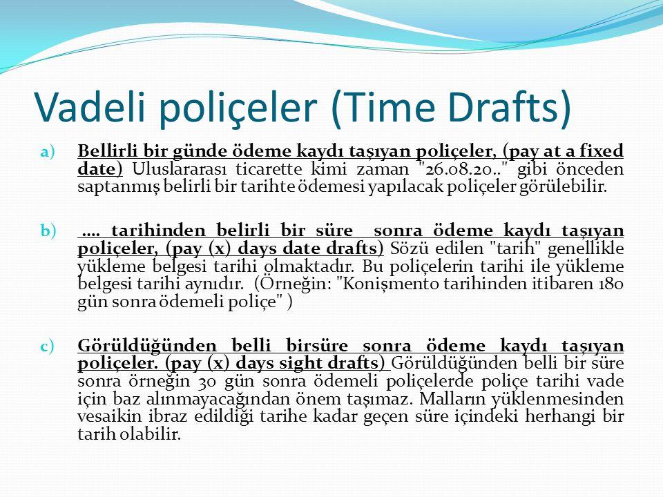 Vadeli poliçeler (Time Drafts) a) Bellirli bir günde ödeme kaydı taşıyan poliçeler, (pay at a fixed date) Uluslararası ticarette kimi zaman