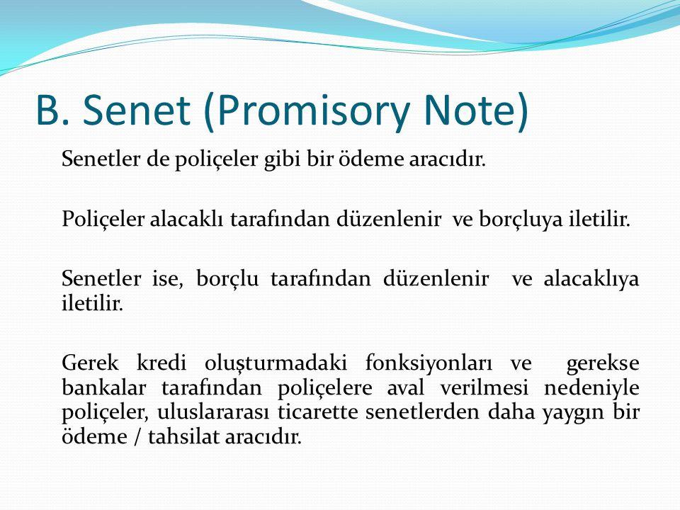 B. Senet (Promisory Note) Senetler de poliçeler gibi bir ödeme aracıdır. Poliçeler alacaklı tarafından düzenlenir ve borçluya iletilir. Senetler ise,