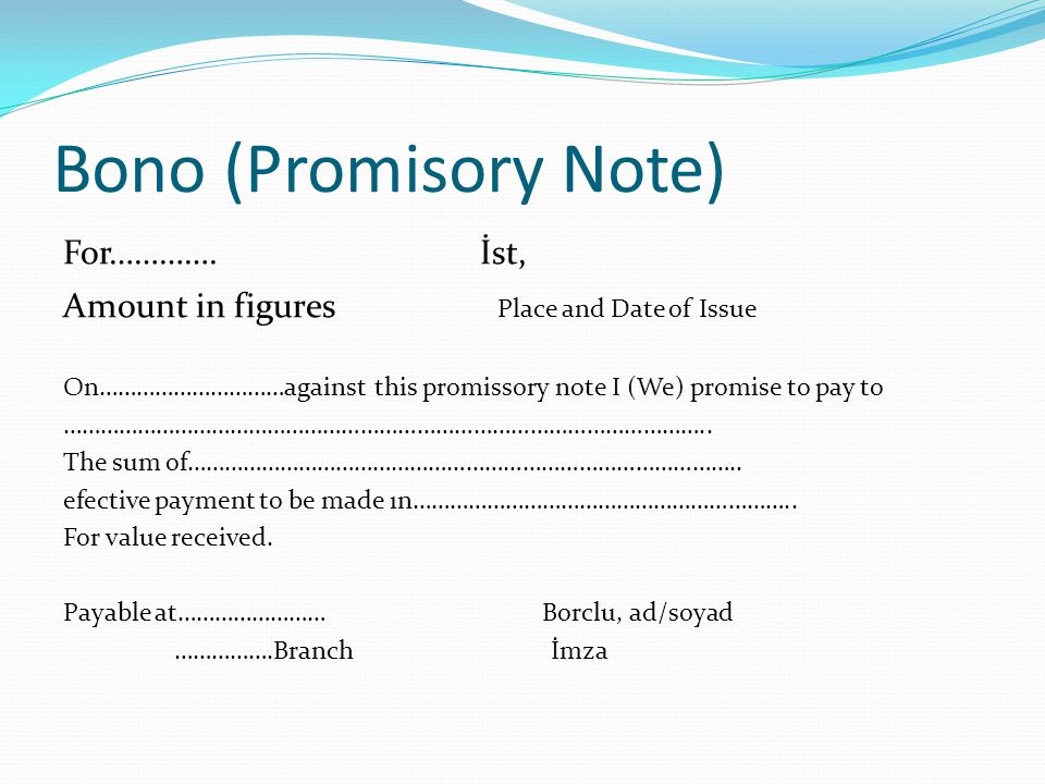 Bono (Promisory Note) For…………. İst, Amount in figures Place and Date of Issue On…………………………against this promissory note I (We) promise to pay to ………………