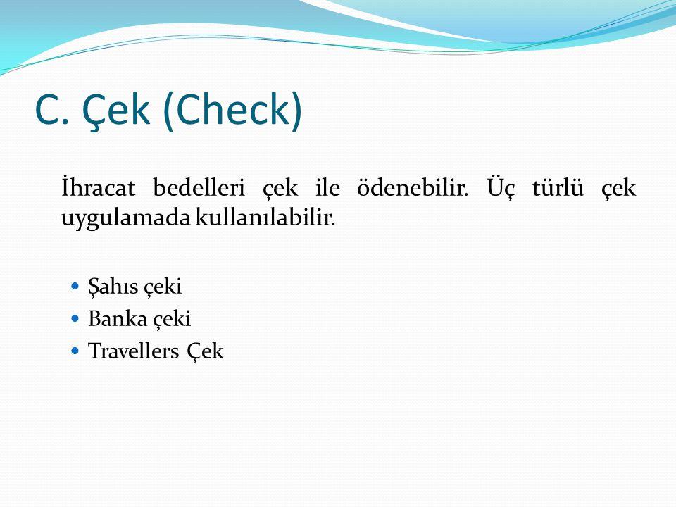 C. Çek (Check) İhracat bedelleri çek ile ödenebilir. Üç türlü çek uygulamada kullanılabilir. Şahıs çeki Banka çeki Travellers Çek
