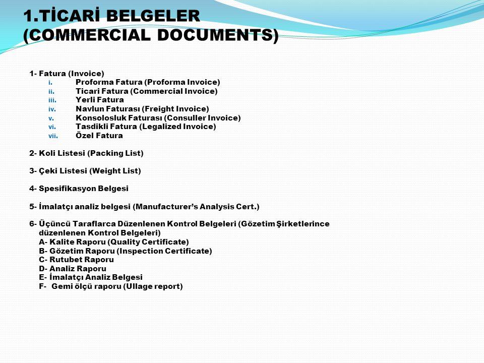1.TİCARİ BELGELER (COMMERCIAL DOCUMENTS) 1- Fatura (Invoice) i. Proforma Fatura (Proforma Invoice) ii. Ticari Fatura (Commercial Invoice) iii. Yerli F