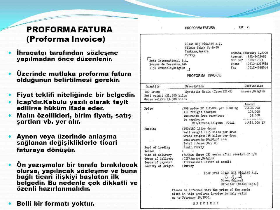 PROFORMA FATURA (Proforma Invoice) İhracatçı tarafından sözleşme yapılmadan önce düzenlenir. Üzerinde mutlaka proforma fatura olduğunun belirtilmesi g