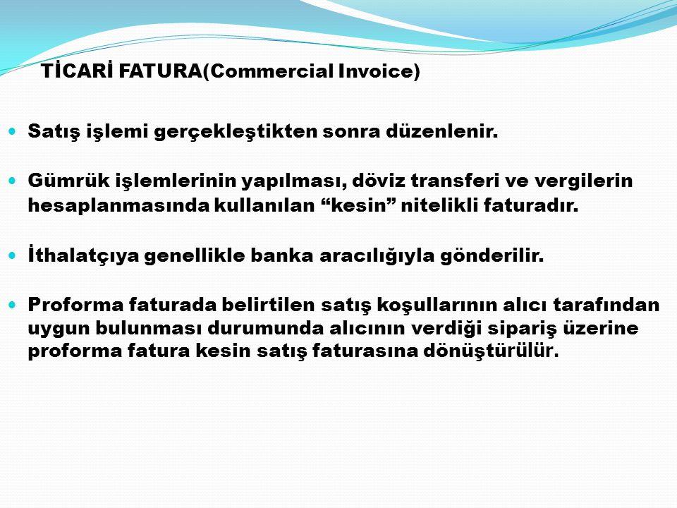 TİCARİ FATURA(Commercial Invoice) Satış işlemi gerçekleştikten sonra düzenlenir. Gümrük işlemlerinin yapılması, döviz transferi ve vergilerin hesaplan