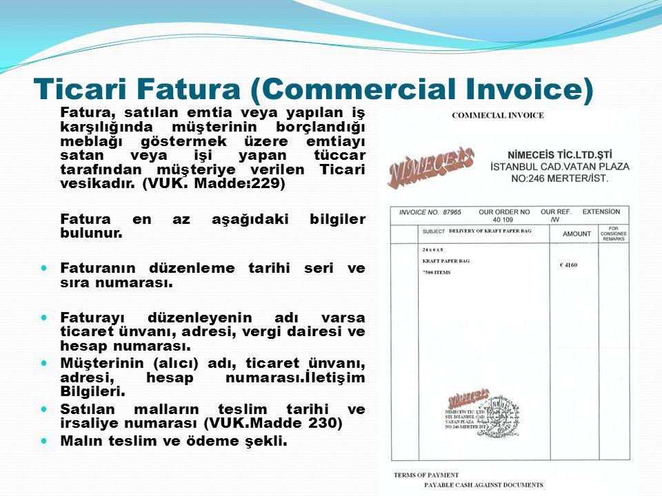 Ticari Fatura (Commercial Invoice) Fatura, satılan emtia veya yapılan iş karşılığında müşterinin borçlandığı meblağı göstermek üzere emtiayı satan vey