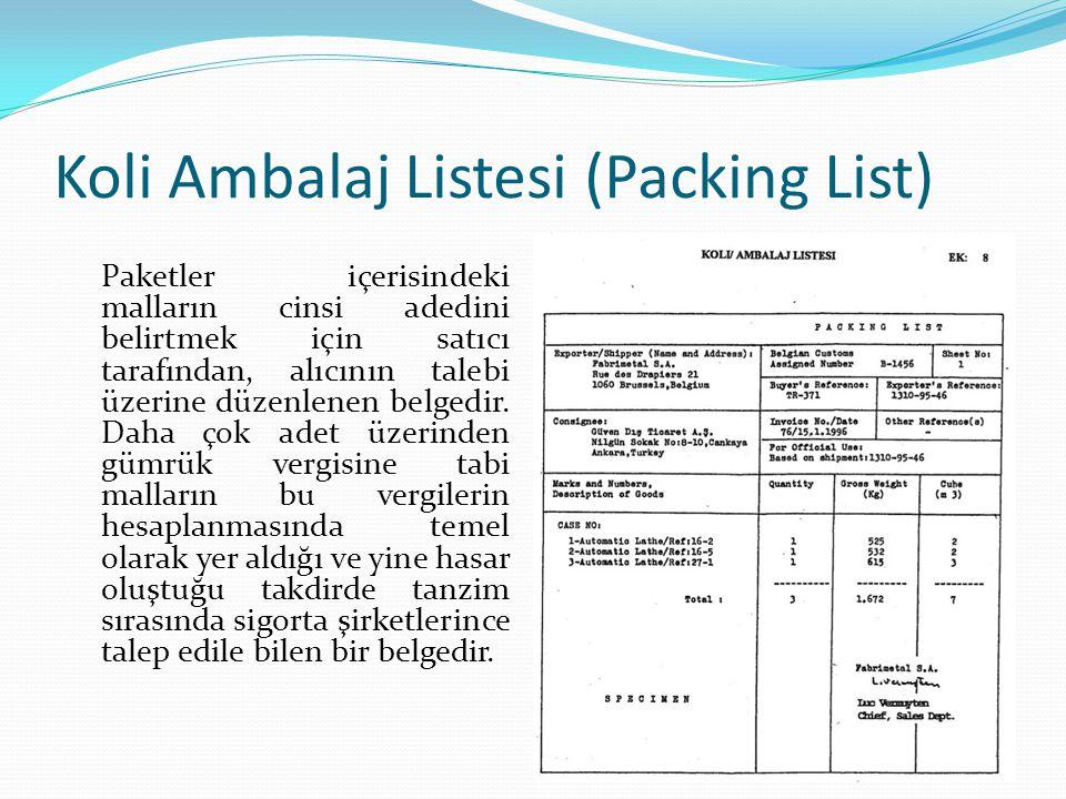 Koli Ambalaj Listesi (Packing List) Paketler içerisindeki malların cinsi adedini belirtmek için satıcı tarafından, alıcının talebi üzerine düzenlenen