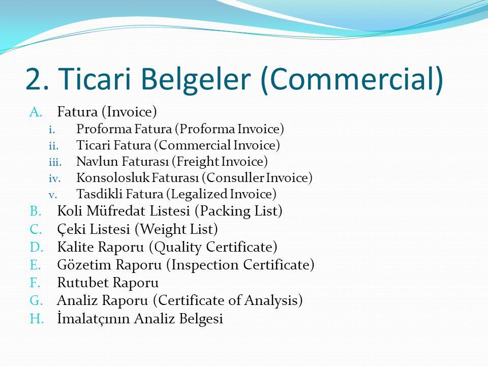 2. Ticari Belgeler (Commercial) A. Fatura (Invoice) i. Proforma Fatura (Proforma Invoice) ii. Ticari Fatura (Commercial Invoice) iii. Navlun Faturası