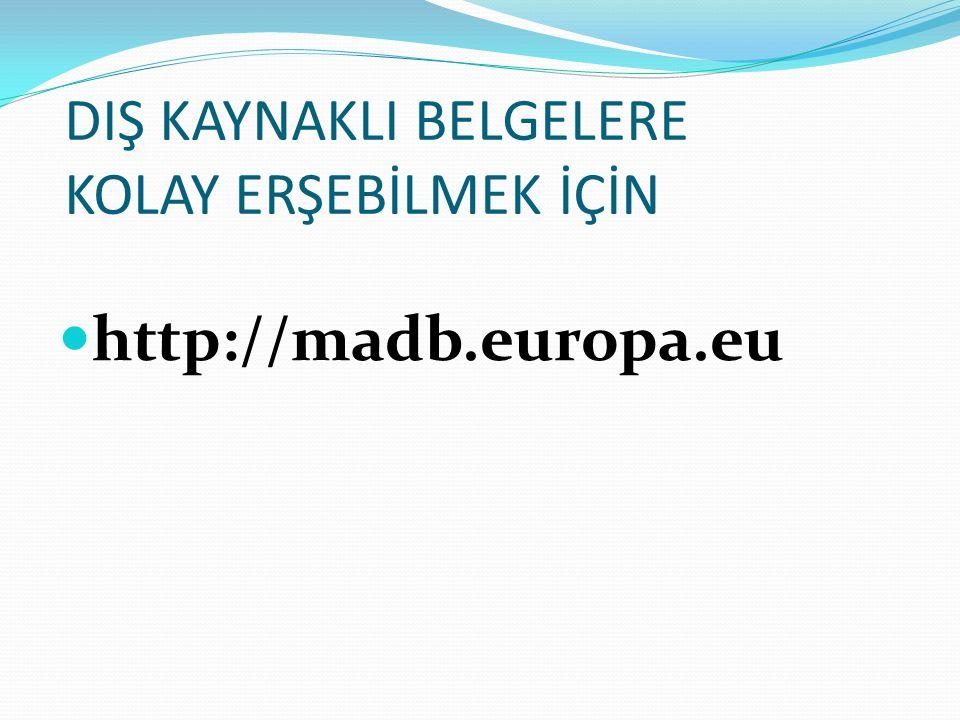 DIŞ KAYNAKLI BELGELERE KOLAY ERŞEBİLMEK İÇİN http://madb.europa.eu
