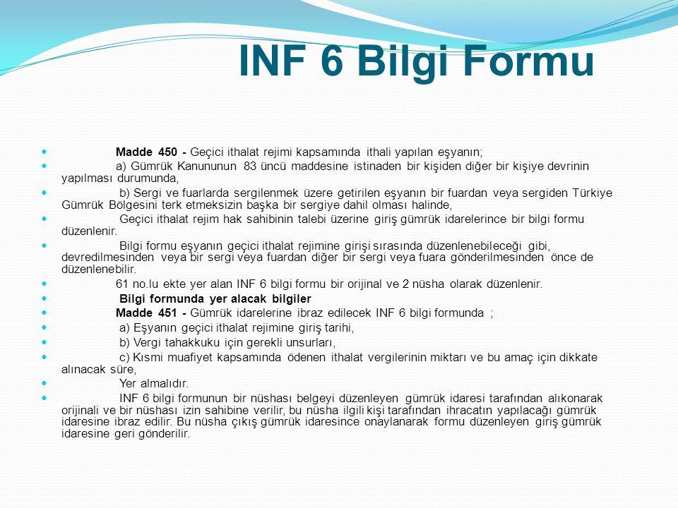 INF 6 Bilgi Formu Madde 450 - Geçici ithalat rejimi kapsamında ithali yapılan eşyanın; a) Gümrük Kanununun 83 üncü maddesine istinaden bir kişiden diğ