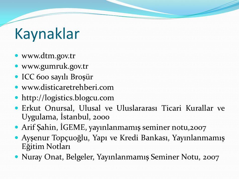 Kaynaklar www.dtm.gov.tr www.gumruk.gov.tr ICC 600 sayılı Broşür www.disticaretrehberi.com http://logistics.blogcu.com Erkut Onursal, Ulusal ve Ulusla