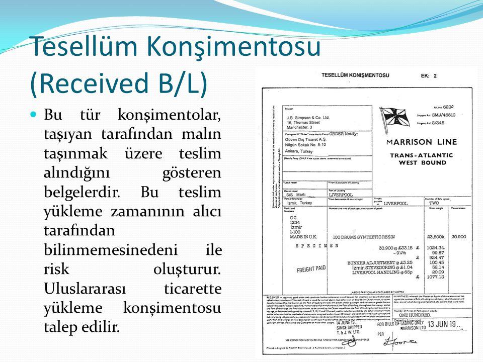 Tesellüm Konşimentosu (Received B/L) Bu tür konşimentolar, taşıyan tarafından malın taşınmak üzere teslim alındığını gösteren belgelerdir. Bu teslim y