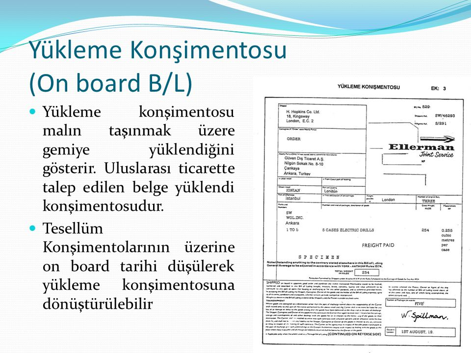 Yükleme Konşimentosu (On board B/L) Yükleme konşimentosu malın taşınmak üzere gemiye yüklendiğini gösterir. Uluslarası ticarette talep edilen belge yü