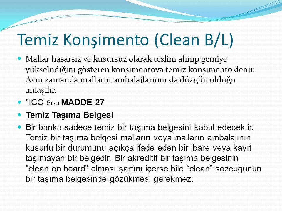 Temiz Konşimento (Clean B/L) Mallar hasarsız ve kusursuz olarak teslim alınıp gemiye yükselndiğini gösteren konşimentoya temiz konşimento denir. Aynı