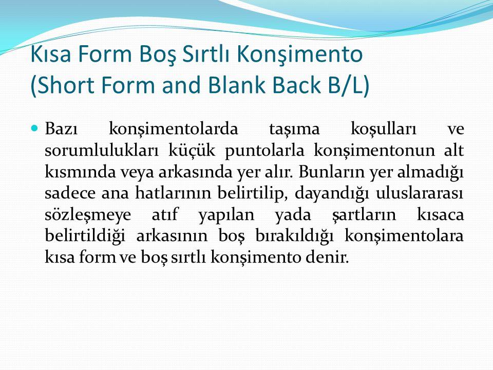 Kısa Form Boş Sırtlı Konşimento (Short Form and Blank Back B/L) Bazı konşimentolarda taşıma koşulları ve sorumlulukları küçük puntolarla konşimentonun