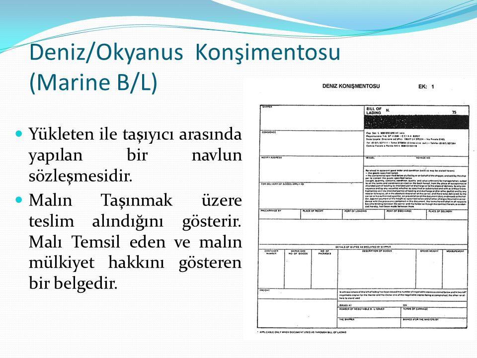 Deniz/Okyanus Konşimentosu (Marine B/L) Yükleten ile taşıyıcı arasında yapılan bir navlun sözleşmesidir. Malın Taşınmak üzere teslim alındığını göster