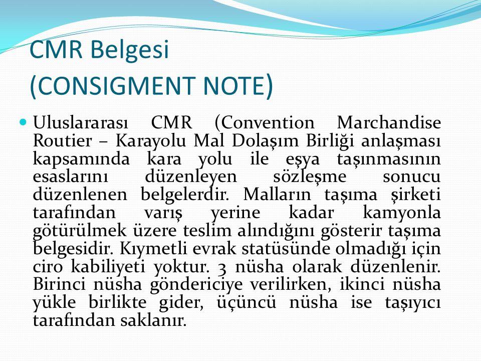 CMR Belgesi (CONSIGMENT NOTE ) Uluslararası CMR (Convention Marchandise Routier – Karayolu Mal Dolaşım Birliği anlaşması kapsamında kara yolu ile eşya
