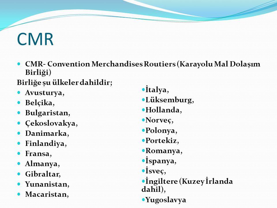 CMR- Convention Merchandises Routiers (Karayolu Mal Dolaşım Birliği) Birliğe şu ülkeler dahildir; Avusturya, Belçika, Bulgaristan, Çekoslovakya, Danim