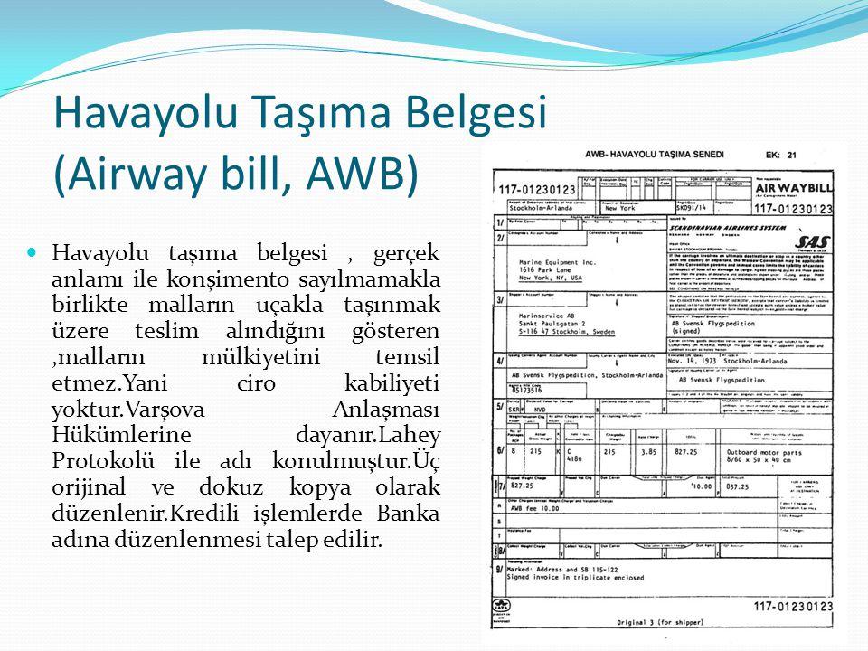Havayolu Taşıma Belgesi (Airway bill, AWB) Havayolu taşıma belgesi, gerçek anlamı ile konşimento sayılmamakla birlikte malların uçakla taşınmak üzere