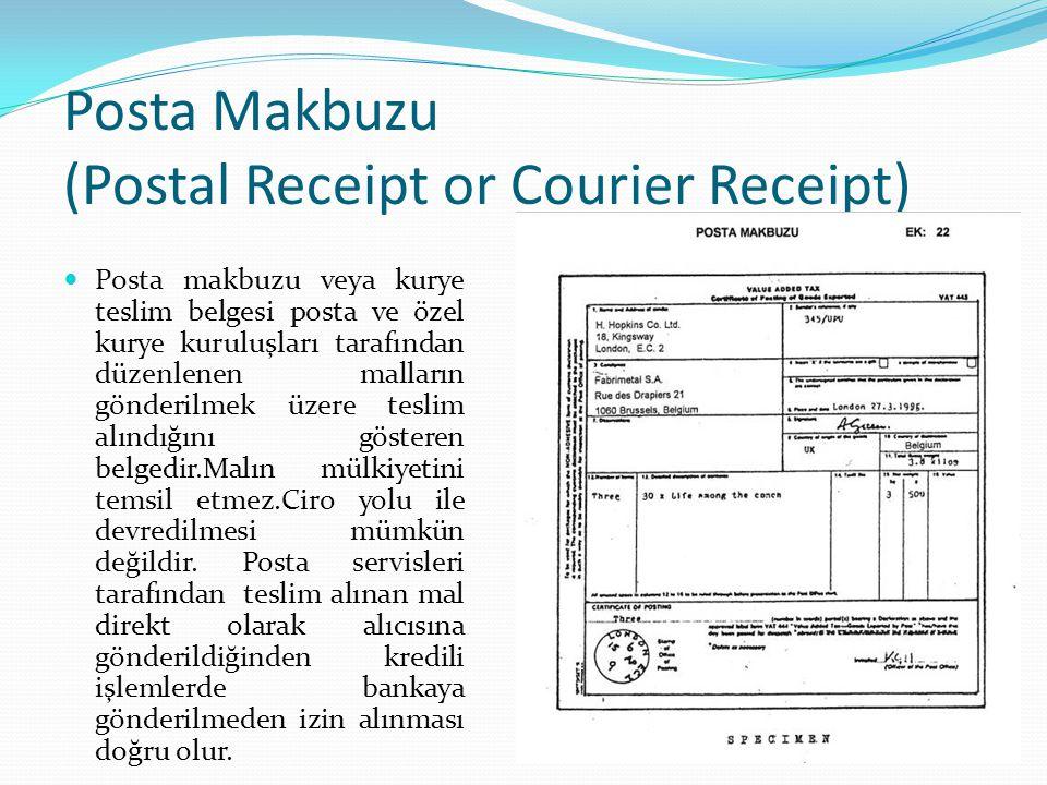 Posta Makbuzu (Postal Receipt or Courier Receipt) Posta makbuzu veya kurye teslim belgesi posta ve özel kurye kuruluşları tarafından düzenlenen mallar