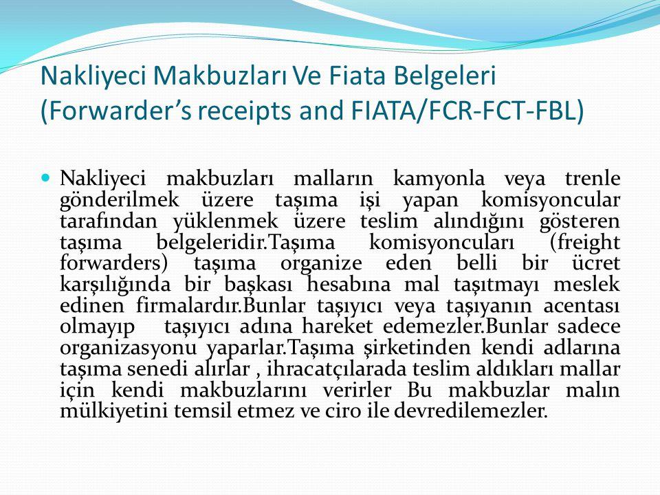 Nakliyeci Makbuzları Ve Fiata Belgeleri (Forwarder's receipts and FIATA/FCR-FCT-FBL) Nakliyeci makbuzları malların kamyonla veya trenle gönderilmek üz