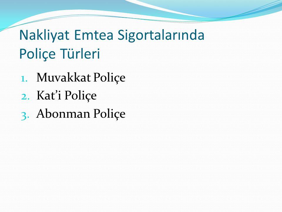 Nakliyat Emtea Sigortalarında Poliçe Türleri 1. Muvakkat Poliçe 2. Kat'i Poliçe 3. Abonman Poliçe