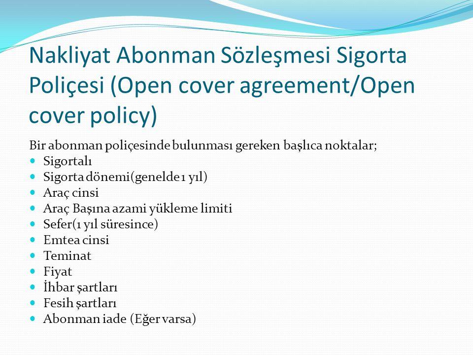 Nakliyat Abonman Sözleşmesi Sigorta Poliçesi (Open cover agreement/Open cover policy) Bir abonman poliçesinde bulunması gereken başlıca noktalar; Sigo