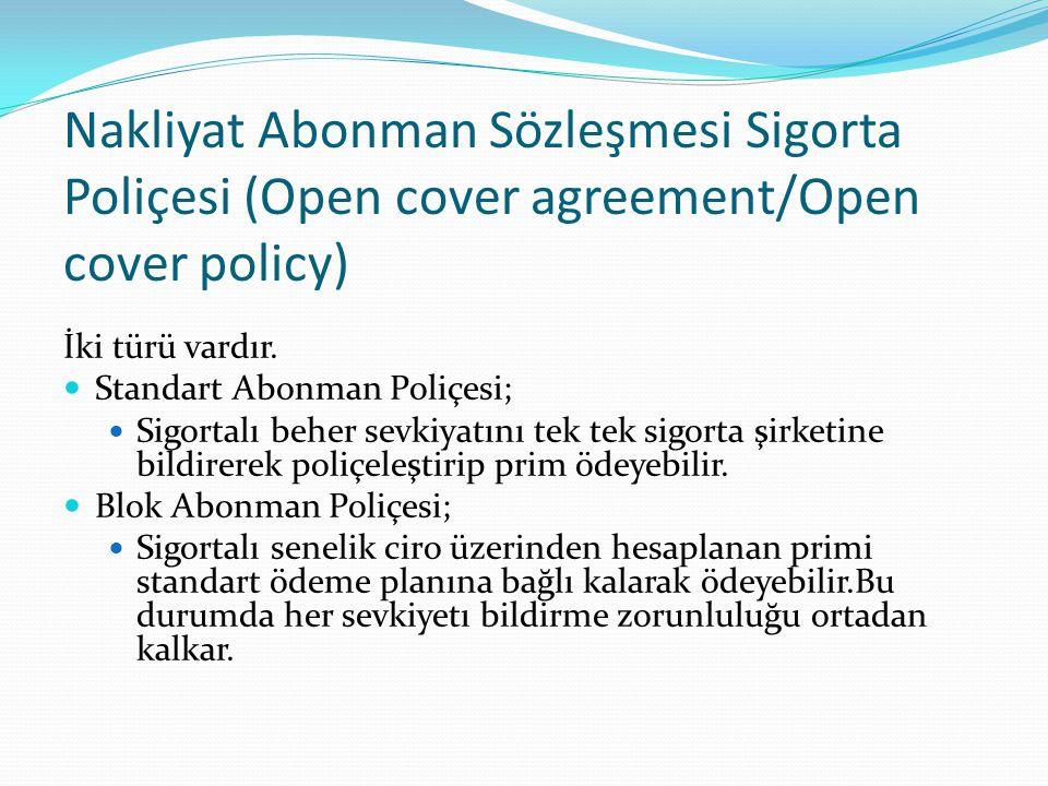 Nakliyat Abonman Sözleşmesi Sigorta Poliçesi (Open cover agreement/Open cover policy) İki türü vardır. Standart Abonman Poliçesi; Sigortalı beher sevk