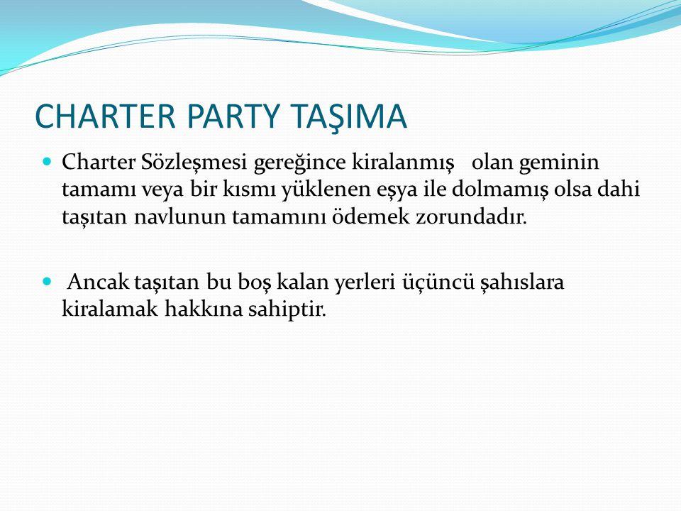 CHARTER PARTY TAŞIMA Charter Sözleşmesi gereğince kiralanmış olan geminin tamamı veya bir kısmı yüklenen eşya ile dolmamış olsa dahi taşıtan navlunun