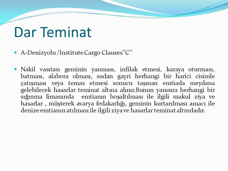 Dar Teminat A-Denizyolu /Institute Cargo Clauses''C'' Nakil vasıtası geminin yanması, infilak etmesi, karaya oturması, batması, alabora olması, sudan