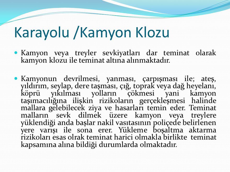 Karayolu /Kamyon Klozu Kamyon veya treyler sevkiyatları dar teminat olarak kamyon klozu ile teminat altına alınmaktadır. Kamyonun devrilmesi, yanması,