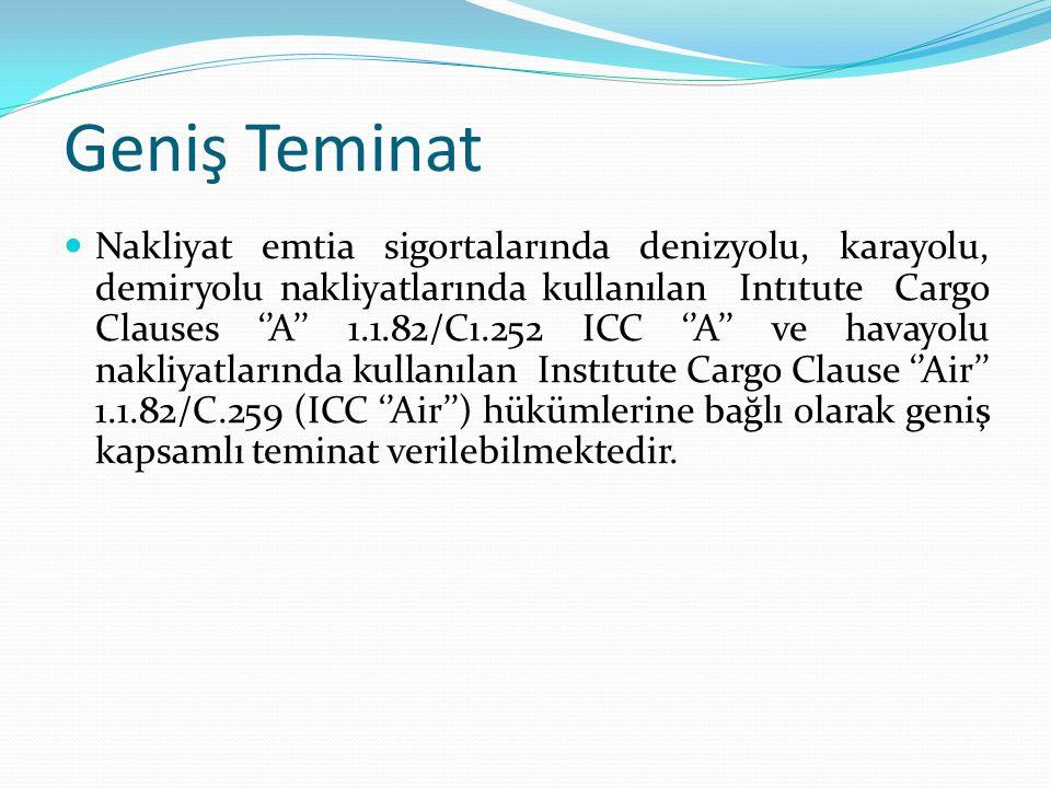 Geniş Teminat Nakliyat emtia sigortalarında denizyolu, karayolu, demiryolu nakliyatlarında kullanılan Intıtute Cargo Clauses ''A'' 1.1.82/Cı.252 ICC '