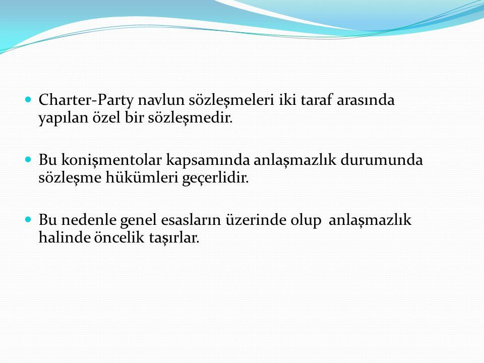 Charter-Party navlun sözleşmeleri iki taraf arasında yapılan özel bir sözleşmedir. Bu konişmentolar kapsamında anlaşmazlık durumunda sözleşme hükümler