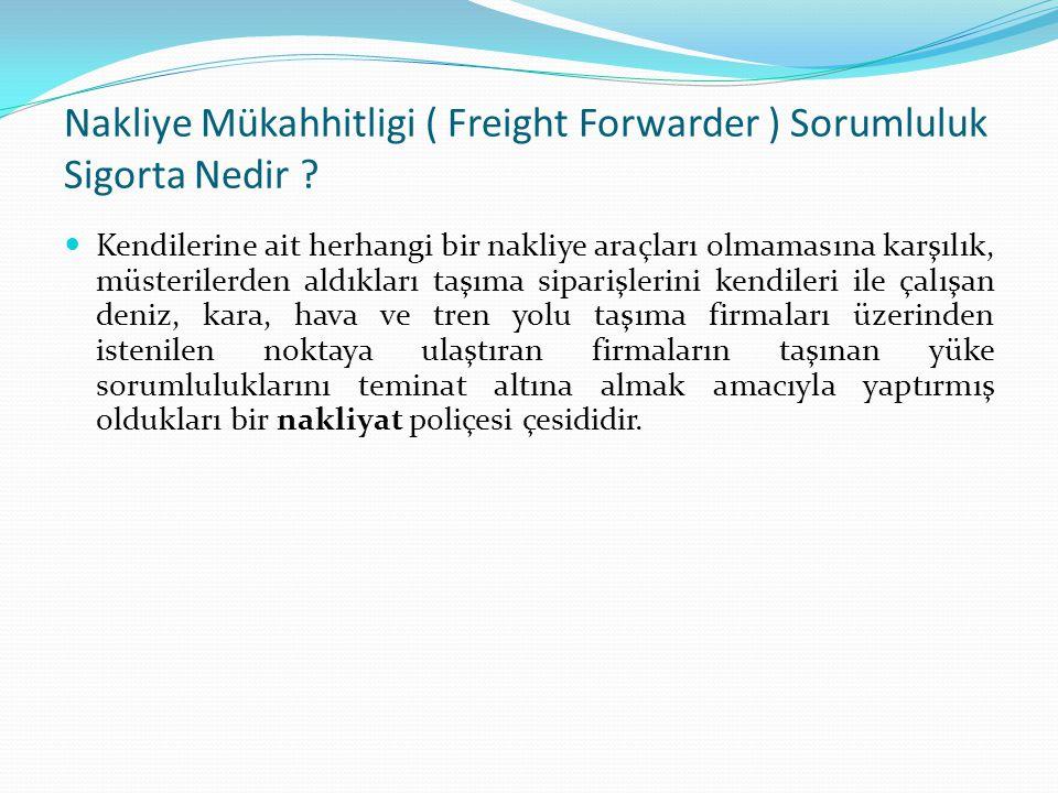 Nakliye Mükahhitligi ( Freight Forwarder ) Sorumluluk Sigorta Nedir ? Kendilerine ait herhangi bir nakliye araçları olmamasına karşılık, müsterilerden
