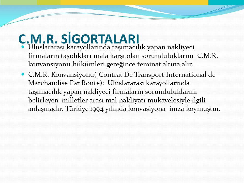 C.M.R. SİGORTALARI Uluslararası karayollarında taşımacılık yapan nakliyeci firmaların taşıdıkları mala karşı olan sorumluluklarını C.M.R. konvansiyonu