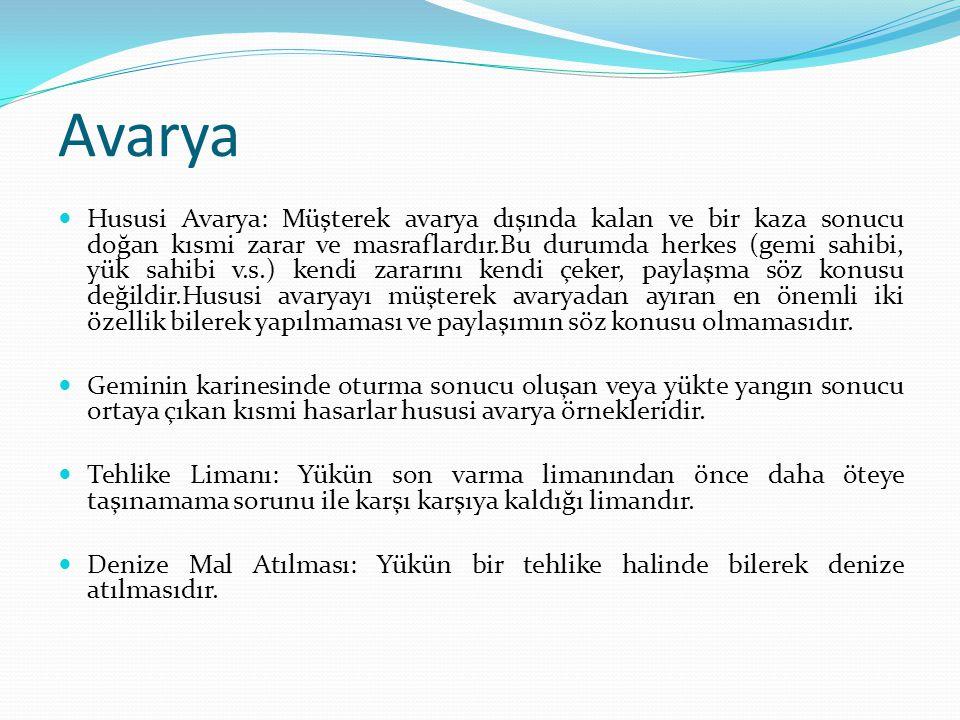 Avarya Hususi Avarya: Müşterek avarya dışında kalan ve bir kaza sonucu doğan kısmi zarar ve masraflardır.Bu durumda herkes (gemi sahibi, yük sahibi v.